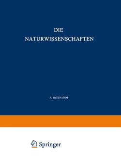 Die Naturwissenschaften von Butenandt,  A., Debye,  P., Drescher-Kaden,  F. K., Ficker,  H. v., Grammel,  R., Hahn,  O., Hartmann,  M., Kögl,  F., Laue,  M.v., Pahlen,  E. v. d., Sauerbruch,  F., Spemann,  H., Stille,  H., Süffert,  Fritz, Wettstein,  F. v.