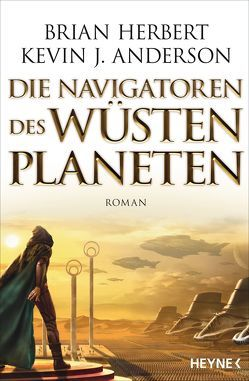 Die Navigatoren des Wüstenplaneten von Anderson,  Kevin J., Herbert,  Brian, Schmidt,  Jakob