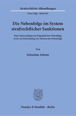 Die Nebenfolge im System strafrechtlicher Sanktionen. von Sobota,  Sebastian