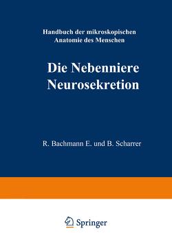 Die Nebenniere. Neurosekretion. von Bachmann,  Rudolf, Scharrer,  E.
