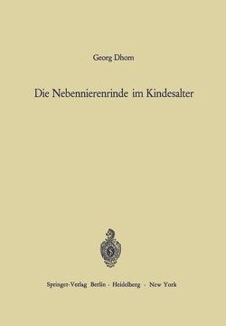 Die Nebennierenrinde im Kindesalter von Altmann,  H.-W., Dhom,  Georg, Prader,  A.