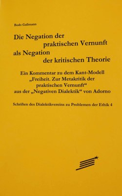 Die Negation der praktischen Vernunft als Negation der kritischenTheorie von Gaßmann,  Bodo