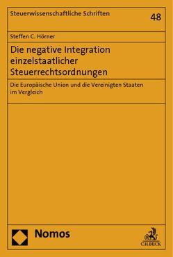 Die negative Integration einzelstaatlicher Steuerrechtsordnungen von Hörner,  Steffen C.