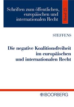 Die negative Koalitionsfreiheit im europäischen und internationalen Recht von Steffens,  Martin