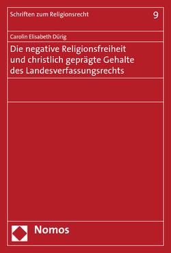 Die negative Religionsfreiheit und christlich geprägte Gehalte des Landesverfassungsrechts von Dürig,  Carolin Elisabeth