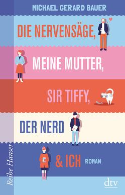Die Nervensäge, meine Mutter, Sir Tiffy, der Nerd & Ich von Bauer,  Michael Gerard, Mihr,  Ute