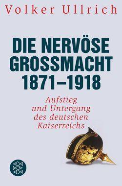 Die nervöse Großmacht 1871 – 1918 von Ullrich,  Volker