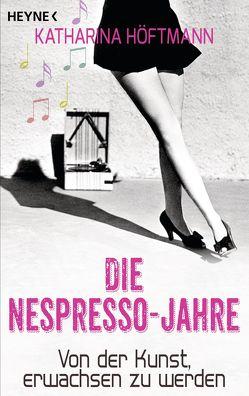 Die Nespresso-Jahre von Höftmann,  Katharina