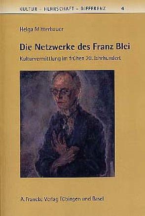 Die Netzwerke des Franz Blei von Mitterbauer,  Helga