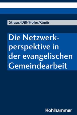 Die Netzwerkperspektive in der evangelischen Gemeindearbeit von Straus,  Florian