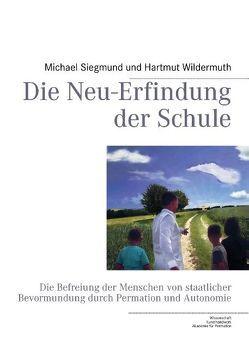 Die Neu-Erfindung der Schule von Siegmund,  Michael, Wildermuth,  Hartmut