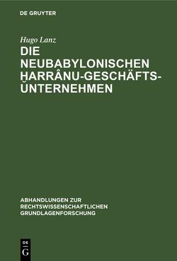 Die neubabylonischen ḫarrânu-Geschäftsunternehmen von Lanz,  Hugo