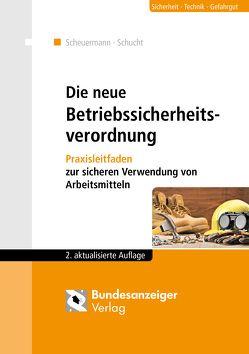 Die neue Betriebssicherheitsverordnung von Klein,  Helmut, Raths,  Hans-Peter, Scheuermann,  Klaus, Schucht,  Carsten