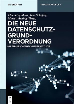 Die neue Datenschutz-Grundverordnung von Arning,  Marian, Moos,  Flemming, Schefzig,  Jens