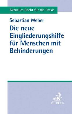 Die neue Eingliederungshilfe für Menschen mit Behinderungen von Weber,  Sebastian
