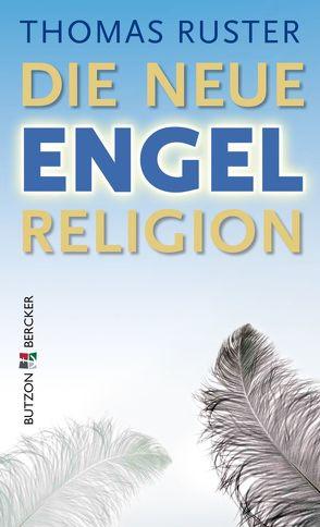 Die neue Engelreligion von Ruster,  Thomas