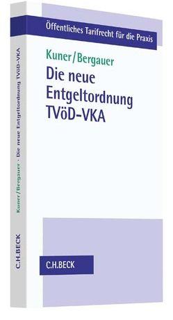 Die neue Entgeltordnung TVöD-VKA von Bergauer,  Heinz Peter, Kuner,  Markus
