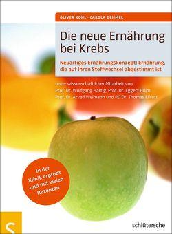 Die neue Ernährung bei Krebs von Dehmel,  Carola, Kohl,  Oliver