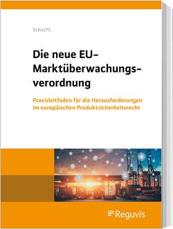 Die neue EU-Marktüberwachungsverordnung von Schucht,  Carsten