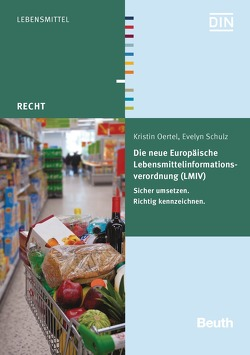 Die neue Europäische Lebensmittelinformationsverordnung (LMIV) von Oertel,  Kristin, Schulz,  Evelyn