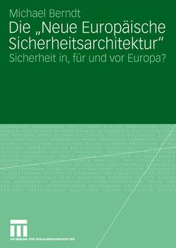 """Die """"Neue Europäische Sicherheitsarchitektur"""" von Berndt,  Michael"""