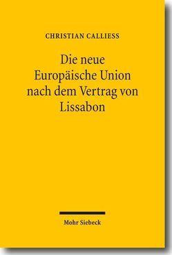 Die neue Europäische Union nach dem Vertrag von Lissabon von Calliess,  Christian, Dingemann,  Kathrin, Méndez Escobar,  Sophie, Schulte-Herbrüggen,  Elena