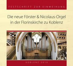 Die neue Förster & Nikolaus Orgel in der Floriskirche zu Koblenz von Auge,  Dietrich, Höhnen,  Heinz Anton, Offerhaus,  Ulrich