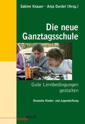 Die neue Ganztagsschule von Deutsche Kinder- und Jugendstiftung, Durdel,  Anja, Knauer,  Sabine