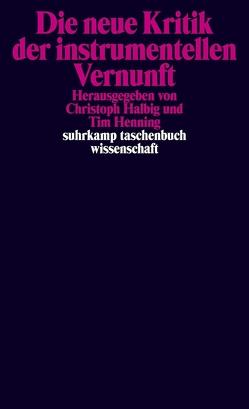 Die neue Kritik der instrumentellen Vernunft von Halbig,  Christoph, Henning,  Tim