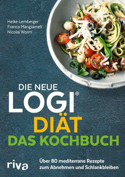 Die neue LOGI-Diät – Das Kochbuch von Lemberger,  Heike, Mangiameli,  Franca, Worm,  Prof. Dr. oec. troph. Nicolai