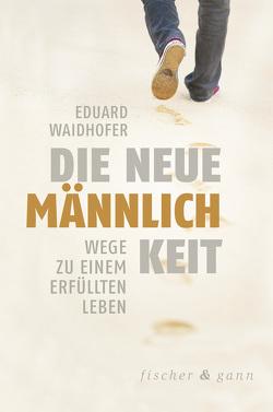 Die neue Männlichkeit von Waidhofer,  Eduard