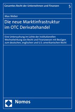 Die neue Marktinfrastruktur im OTC Derivatehandel von Weber,  Max