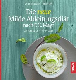Die neue Milde Ableitungsdiät nach F.X. Mayr von Mayr,  Peter, Rauch,  Erich