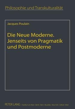 Die Neue Moderne- Jenseits von Pragmatik und Postmoderne von Poulain,  Jacques