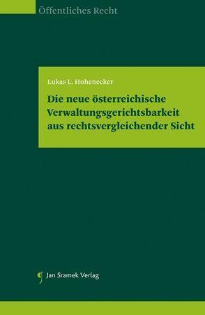 Die neue österreichische Verwaltungsgerichtsbarkeit aus rechtsvergleichender Sicht von Hohenecker,  Lukas L.