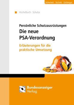 Persönliche Schutzausrüstungen – Die neue PSA-Verordnung von Hüchelbach,  Axel, Schulze,  Marc