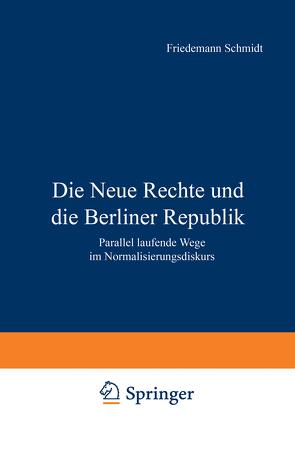 Die Neue Rechte und die Berliner Republik von Schmidt,  Friedemann