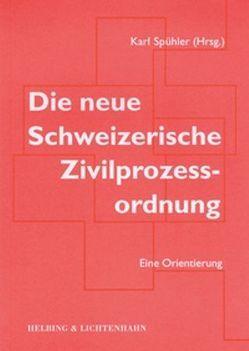 Die neue Schweizerische Zivilprozessordnung von Dolge,  Annette, Frei,  Sylvia, Karlen,  Peter, Rüegg,  Viktor, Spühler ,  Karl