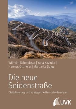 Die neue Seidenstraße von Kaziulia,  Yana, Ortmeier,  Hannes, Schmeisser,  Wilhelm, Spiger,  Margarita