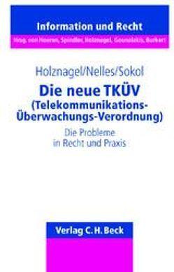 Die neue TKÜV (Telekommunikations-Überwachungsverordnung) von Holznagel,  Bernd, Nelles,  Ursula, Sokol,  Bettina