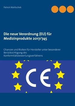 Die neue Verordnung (EU) für Medizinprodukte 2017/745 von Walitschek,  Patrick