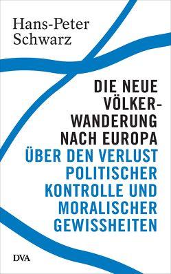 Die neue Völkerwanderung nach Europa von Schwarz,  Hans-Peter