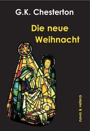 Die neue Weihnacht von Chesterton,  Gilbert K, Greff,  B, Herresthal,  M., Marx,  M, Marx,  Matthias