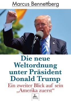 Die neue Weltordnung unter Präsident Donald Trump von Bennettberg,  Marcus