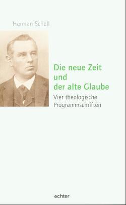 Die neue Zeit und der alte Glaube von Franz,  Thomas, Schell,  Herman