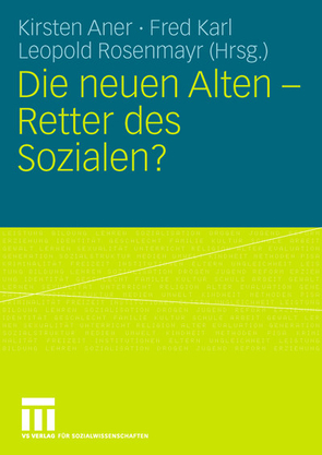 Die neuen Alten – Retter des Sozialen? von Aner,  Kirsten, Karl,  Fred, Rosenmayr,  Leopold