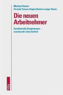 Die neuen Arbeitnehmer von Huber,  Berthold, Lange-Vester,  Andrea, Teiwes-Kügler,  Christel, Vester,  Michael