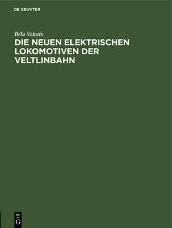 Die neuen elektrischen Lokomotiven der Veltlinbahn von Valatin,  Béla
