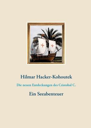 Die neuen Entdeckungen des Cristobal C. von Hacker-Kohoutek,  Hilmar