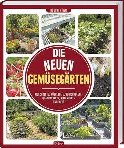 Die neuen Gemüsegärten von Elger,  Robert